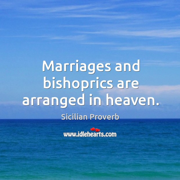 Marriages and bishoprics are arranged in heaven. Image