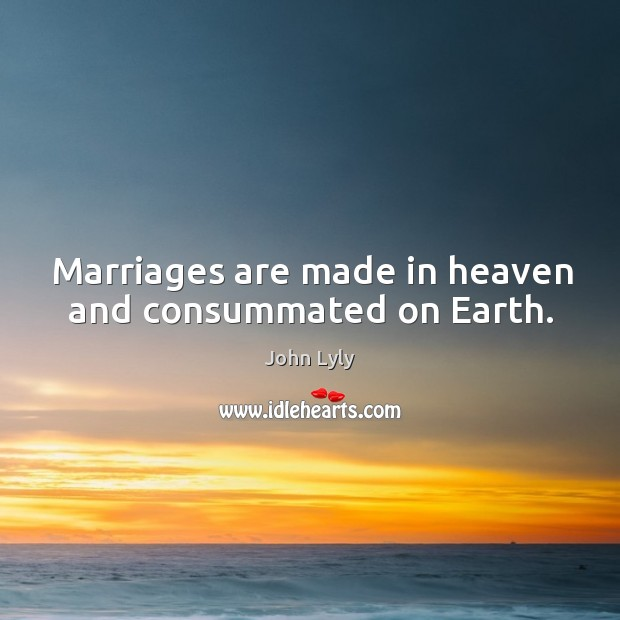 Marriages are made in heaven and consummated on earth. Image