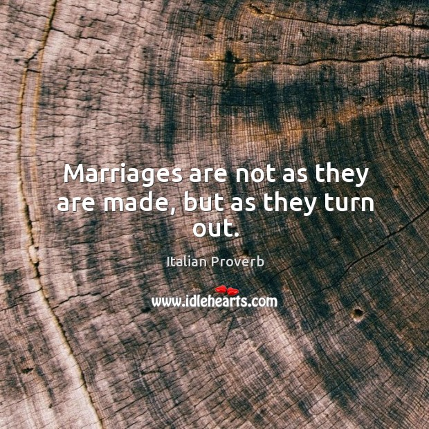 Image, Marriages are not as they are made, but as they turn out.