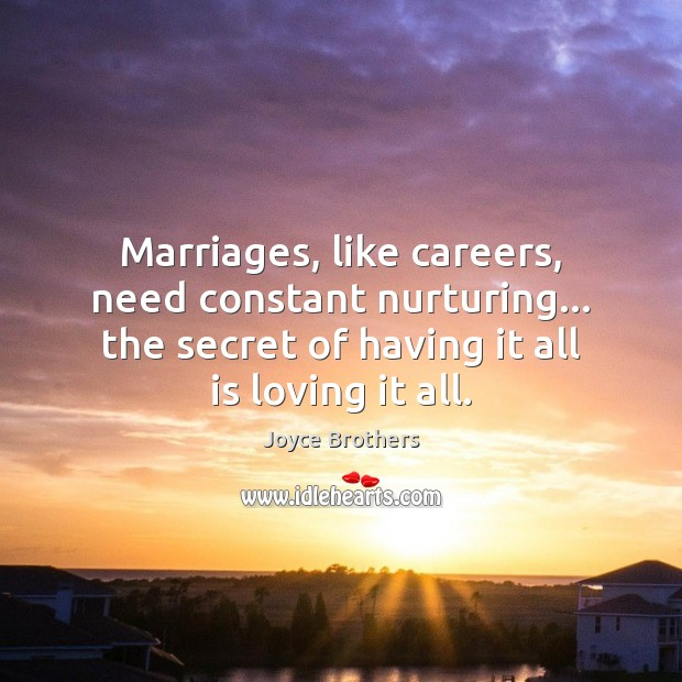 Marriages, like careers, need constant nurturing… the secret of having it all Joyce Brothers Picture Quote