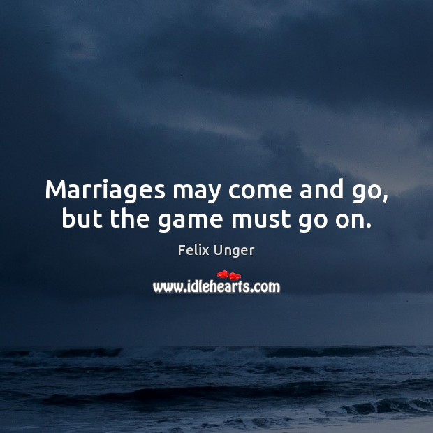 Marriages may come and go, but the game must go on. Image
