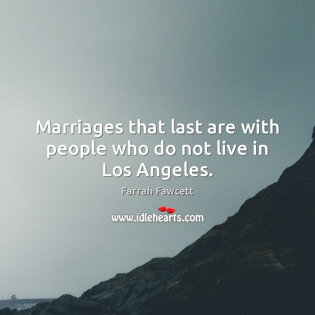 Marriages that last are with people who do not live in Los Angeles. Image