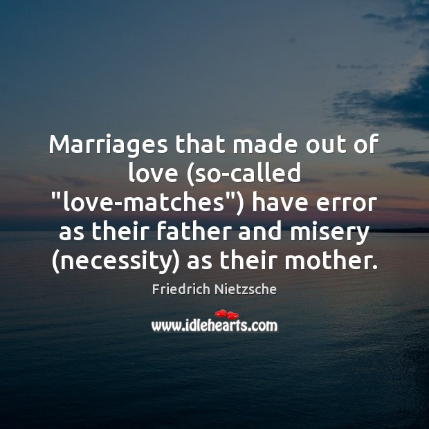 "Marriages that made out of love (so-called ""love-matches"") have error as their Image"