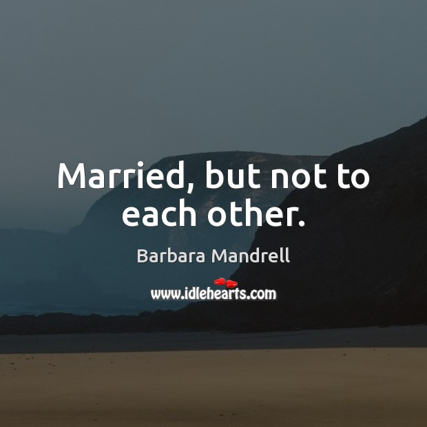 Married, but not to each other. Image