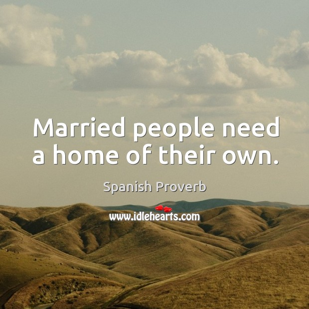 Married people need a home of their own. Image