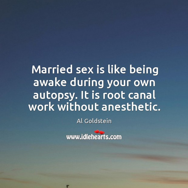 Image, Married sex is like being awake during your own autopsy. It is