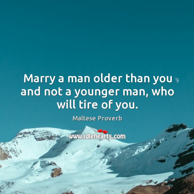 Image, Marry a man older than you and not a younger man, who will tire of you.