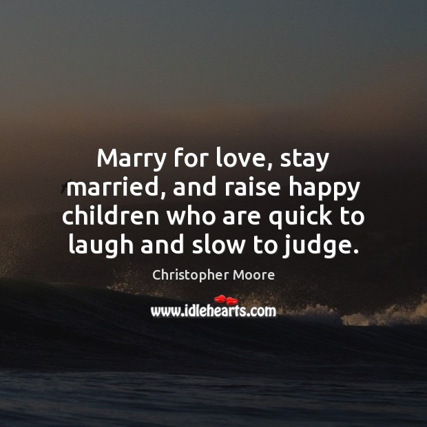Marry for love, stay married, and raise happy children who are quick Image