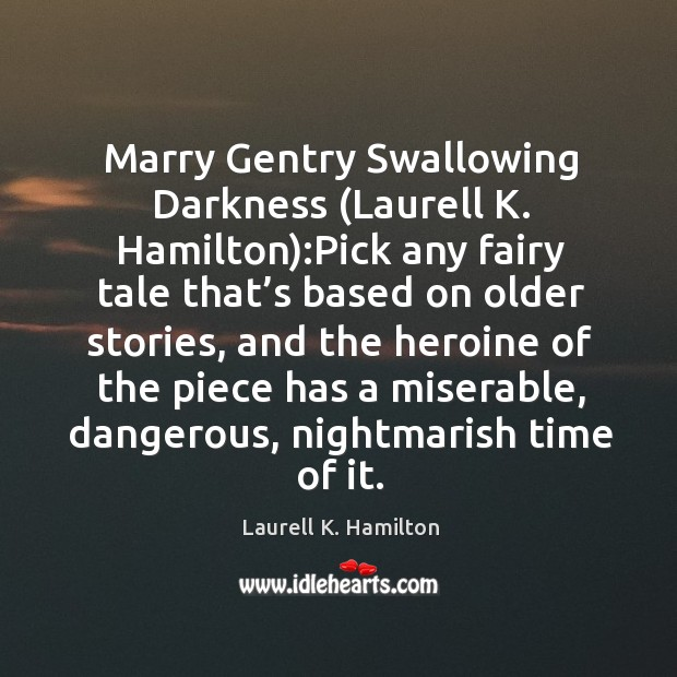 Image, Marry Gentry Swallowing Darkness (Laurell K. Hamilton):Pick any fairy tale that'