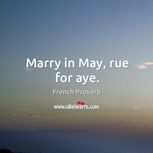 Image, Marry in may, rue for aye.