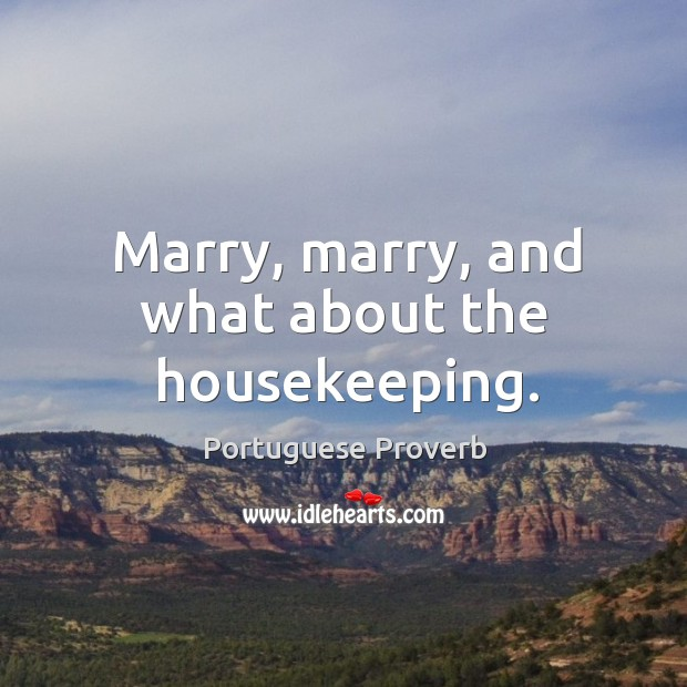 Marry, marry, and what about the housekeeping. Image