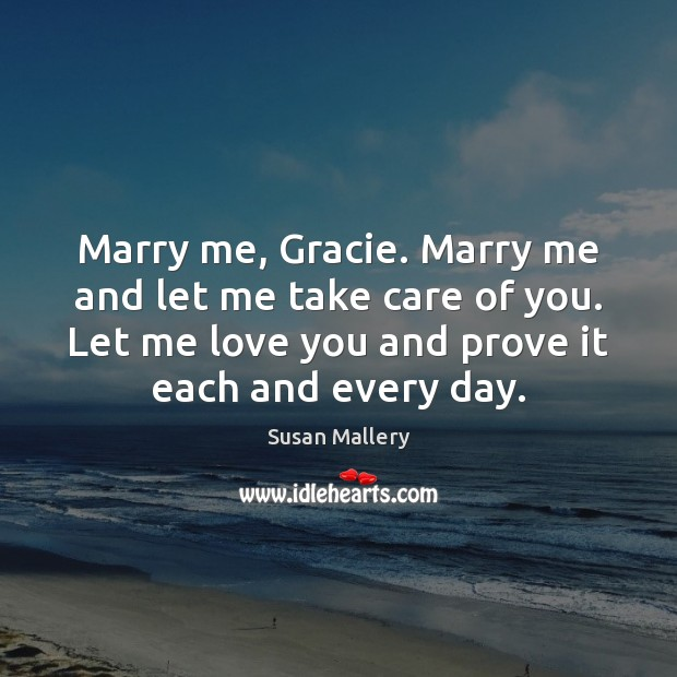 Marry me, Gracie. Marry me and let me take care of you. Susan Mallery Picture Quote