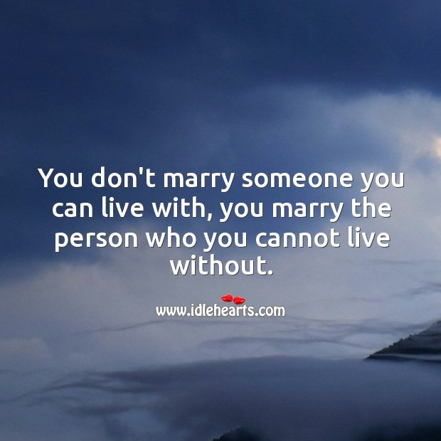 Image, Marry someone you cannot live without.