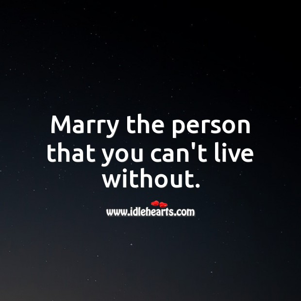Marry the person that you can't live without. Wedding Anniversary Messages for Friends Image