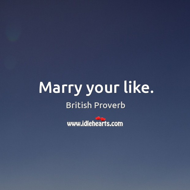 Marry your like. Image