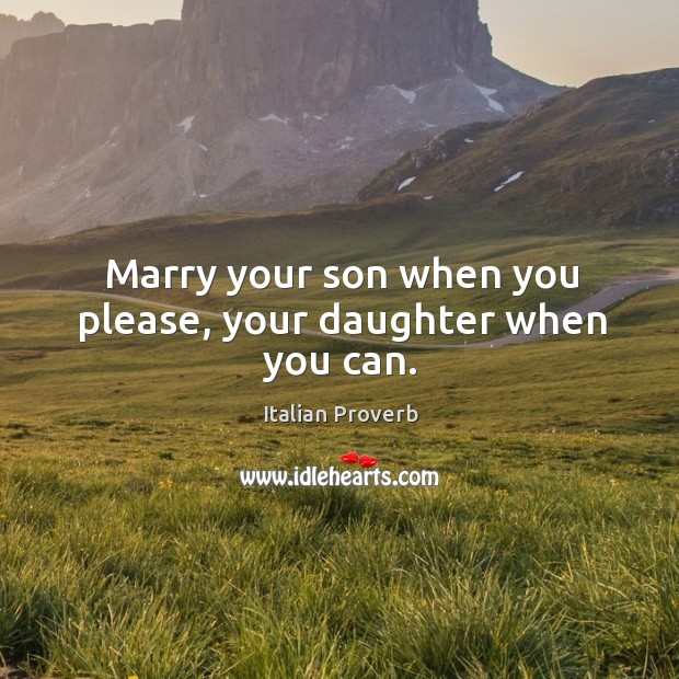Image, Marry your son when you please, your daughter when you can.