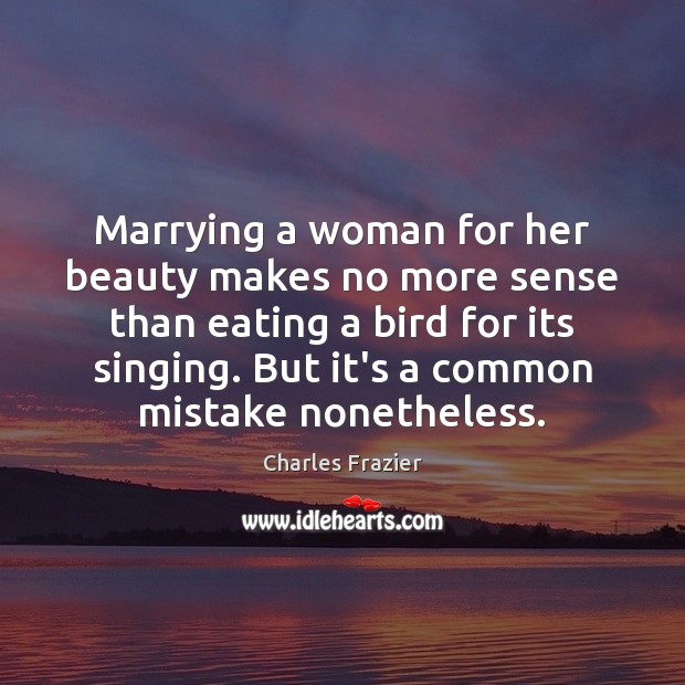 Marrying a woman for her beauty makes no more sense than eating Image