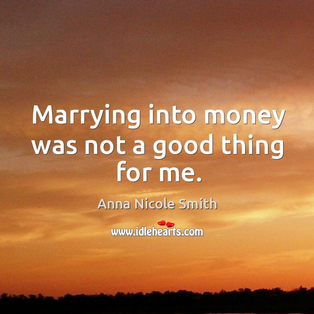Marrying into money was not a good thing for me. Image