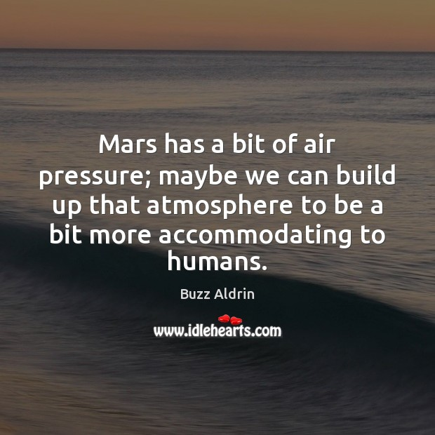 Image, Mars has a bit of air pressure; maybe we can build up