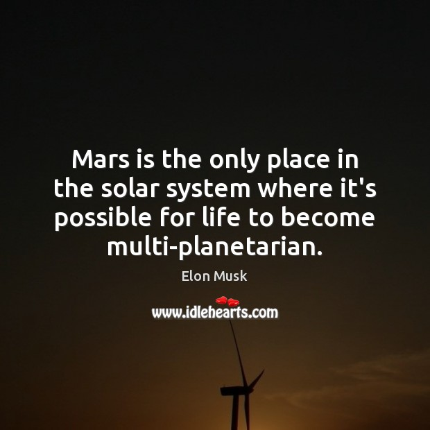 Mars is the only place in the solar system where it's possible Image