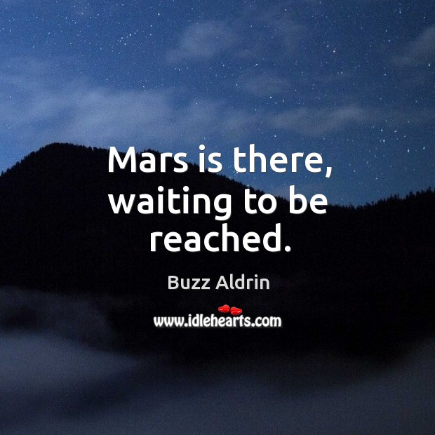 Mars is there, waiting to be reached. Image