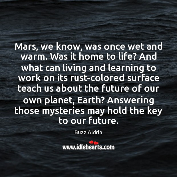 Mars, we know, was once wet and warm. Was it home to Buzz Aldrin Picture Quote