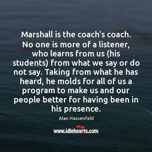Marshall is the coach's coach. No one is more of a listener, Image