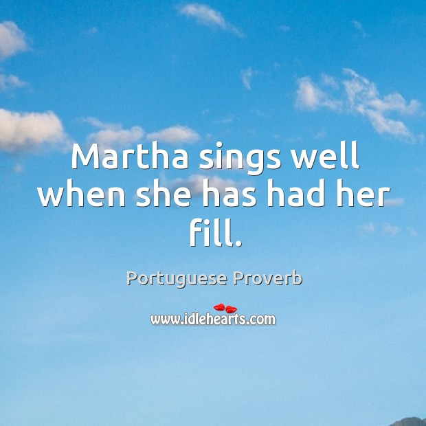 Martha sings well when she has had her fill. Image
