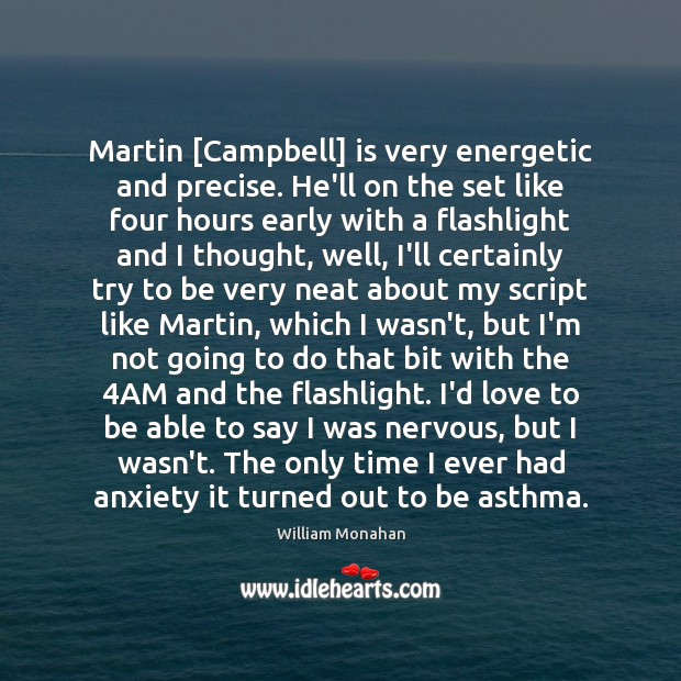 Martin [Campbell] is very energetic and precise. He'll on the set like William Monahan Picture Quote