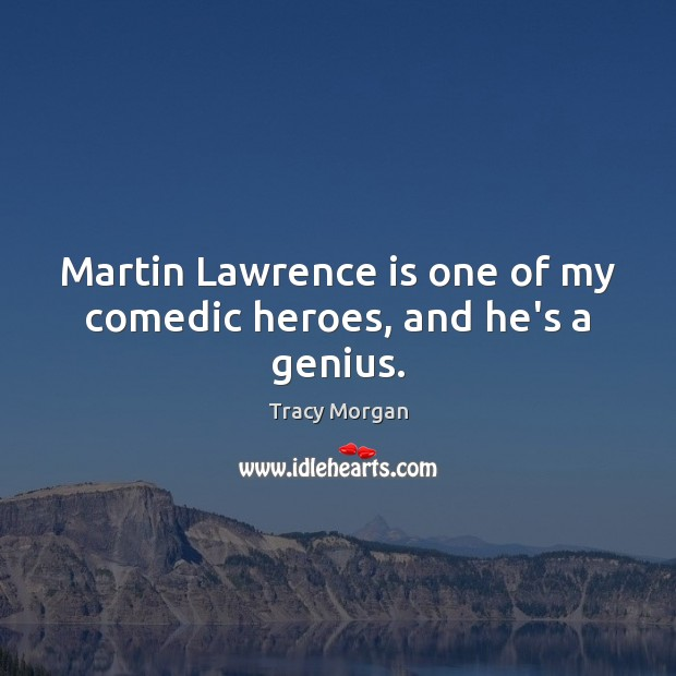 Martin Lawrence is one of my comedic heroes, and he's a genius. Image