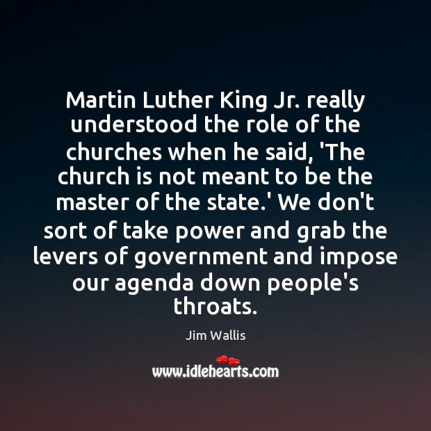 Image, Martin Luther King Jr. really understood the role of the churches when
