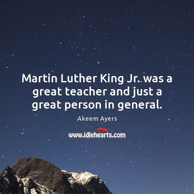 Image, Martin Luther King Jr. was a great teacher and just a great person in general.
