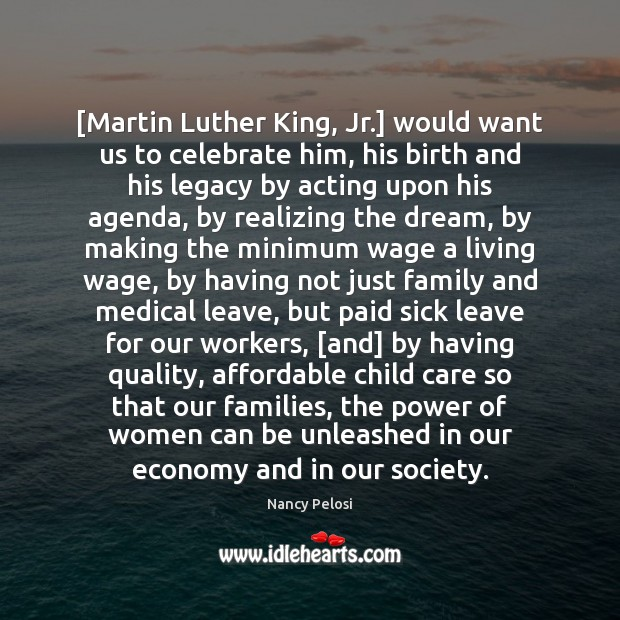 [Martin Luther King, Jr.] would want us to celebrate him, his birth Image