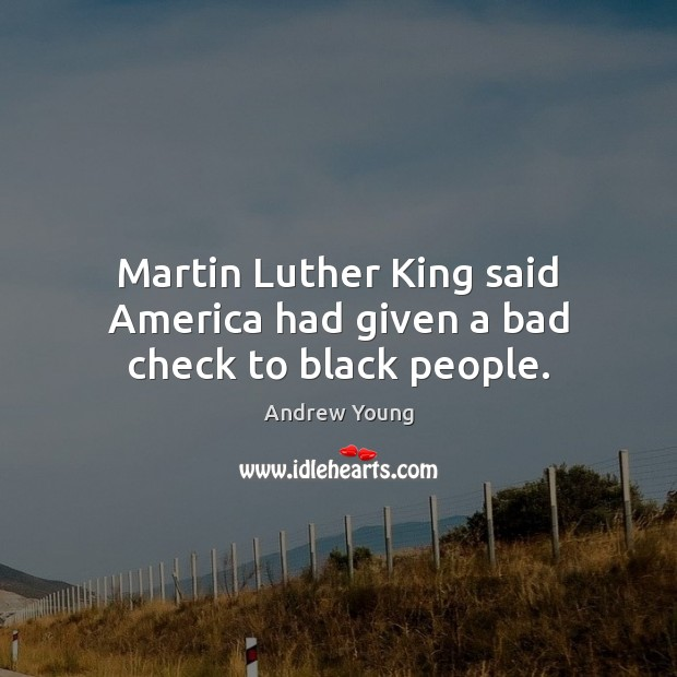 Image, Martin Luther King said America had given a bad check to black people.