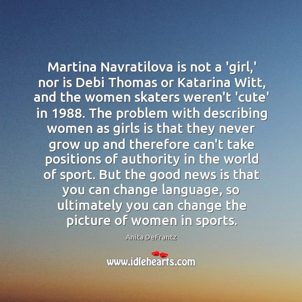 Image, Martina Navratilova is not a 'girl,' nor is Debi Thomas or