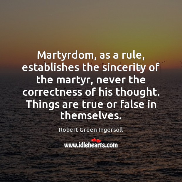 Martyrdom, as a rule, establishes the sincerity of the martyr, never the Image