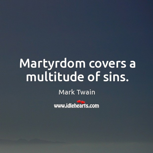 Martyrdom covers a multitude of sins. Image