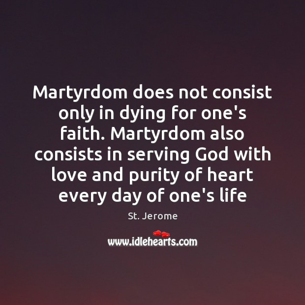 Martyrdom does not consist only in dying for one's faith. Martyrdom also Image