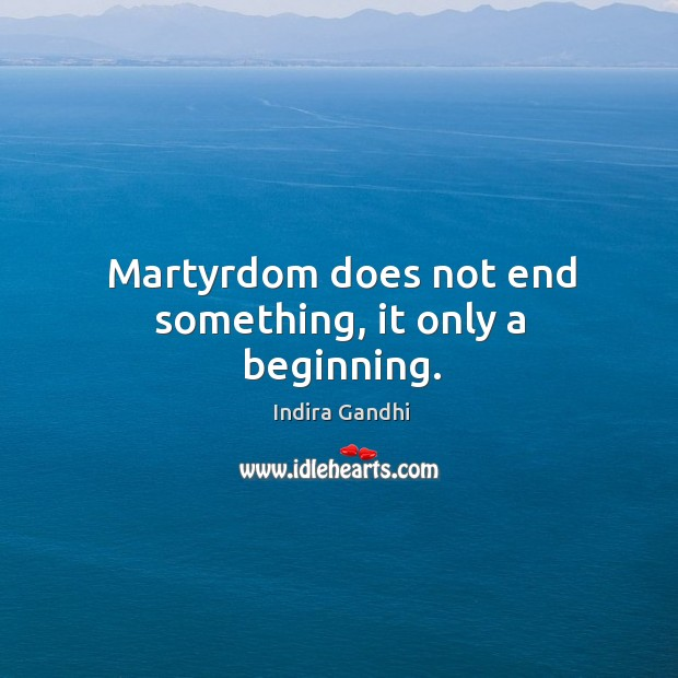 Martyrdom does not end something, it only a beginning. Image