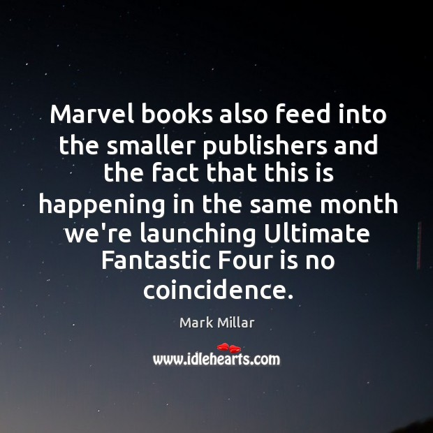 Image, Marvel books also feed into the smaller publishers and the fact that