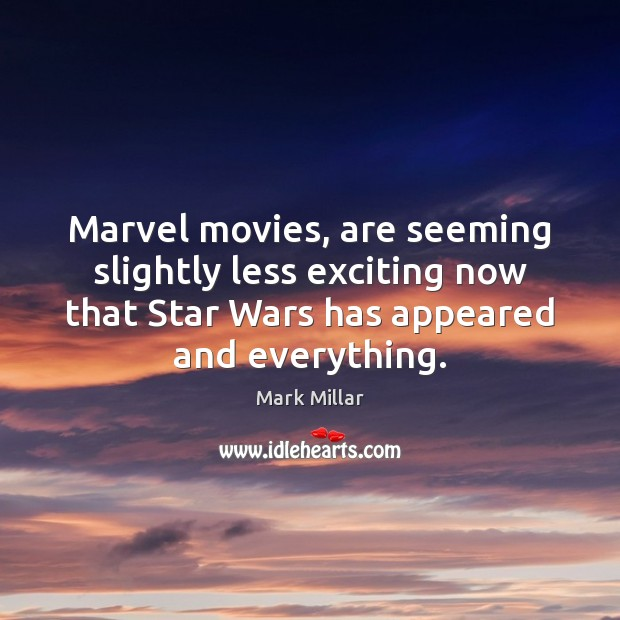 Marvel movies, are seeming slightly less exciting now that Star Wars has Image