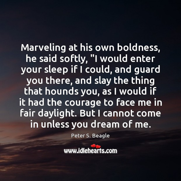"""Marveling at his own boldness, he said softly, """"I would enter your Boldness Quotes Image"""