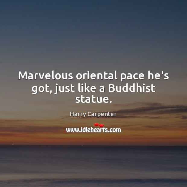 Image, Marvelous oriental pace he's got, just like a Buddhist statue.