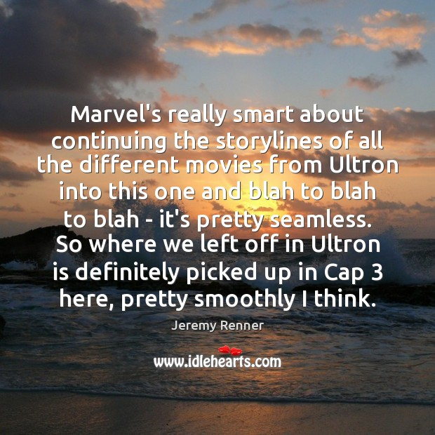 Marvel's really smart about continuing the storylines of all the different movies Image