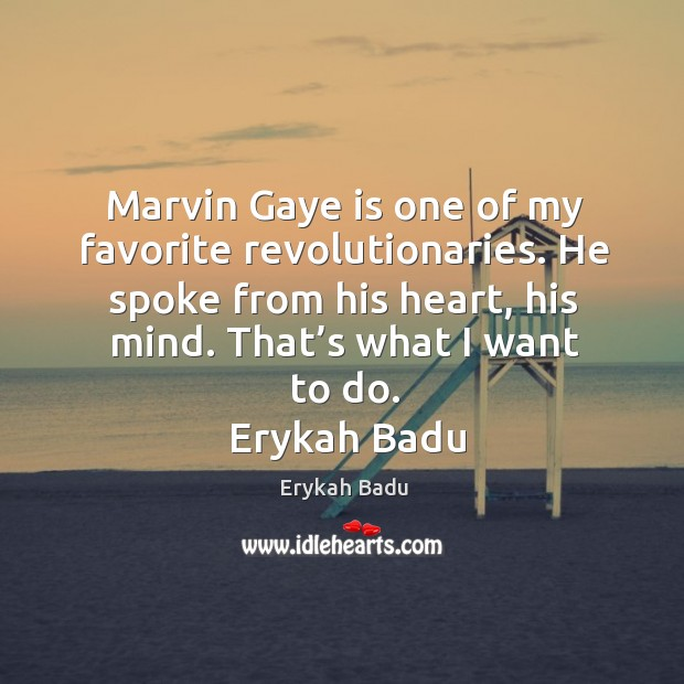 Image, Marvin gaye is one of my favorite revolutionaries. He spoke from his heart, his mind.