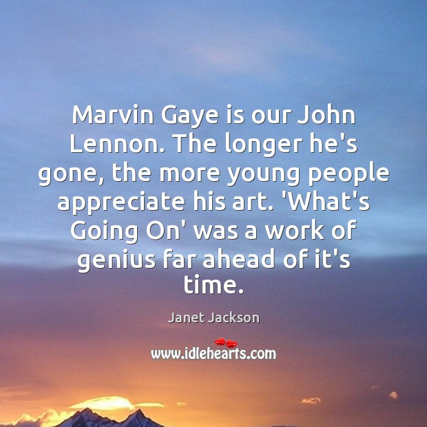 Image, Marvin Gaye is our John Lennon. The longer he's gone, the more