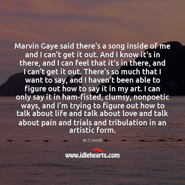 Marvin Gaye said there's a song inside of me and I can't Image