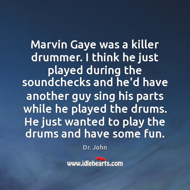 Image, Marvin Gaye was a killer drummer. I think he just played during