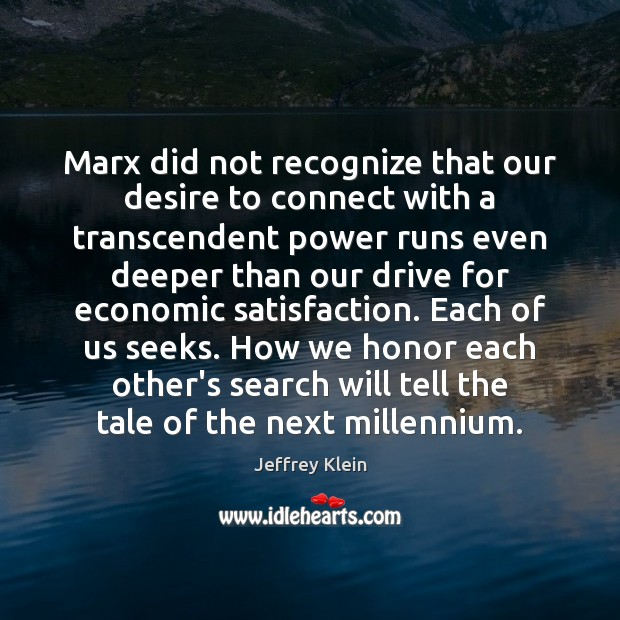 Marx did not recognize that our desire to connect with a transcendent Image