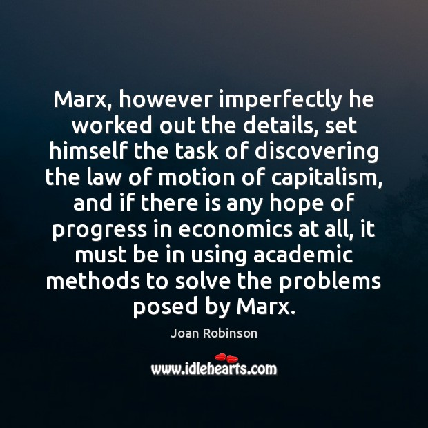 Marx, however imperfectly he worked out the details, set himself the task Joan Robinson Picture Quote